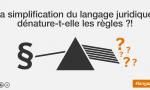 La simplification du langage juridique dénature-t-elle la règles ?!