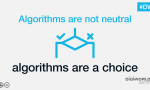 Algorithms are not neutral, algorithms are a choice